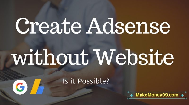 How to create google adsense account without website or blog
